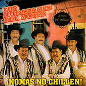 Play & Download Nomas No Chillen by Los Huracanes Del Norte | Napster