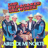 Play & Download Aires De Mi Norte by Los Huracanes Del Norte | Napster
