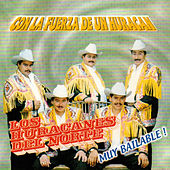 Play & Download Con La Fuerza De Un Huracan, Muy Bailable! by Los Huracanes Del Norte | Napster