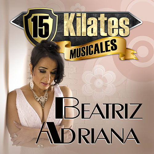 Play & Download 15 Kilates Musicales by Beatriz Adriana | Napster