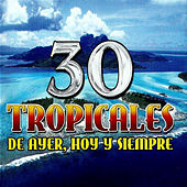 Play & Download 30 Tropicales De Ayer, Hoy Y Siempre by Various Artists | Napster