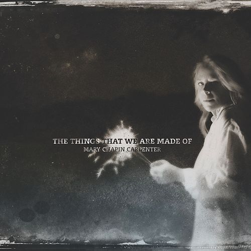 The Things That We Are Made Of by Mary Chapin Carpenter