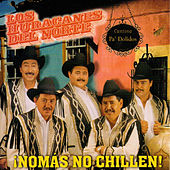 Play & Download Nomas No Chilen! by Los Huracanes Del Norte | Napster