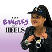Play & Download Bangles 'n' Heels by Jai | Napster