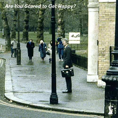 Are You Scared To Get Happy? by Various Artists