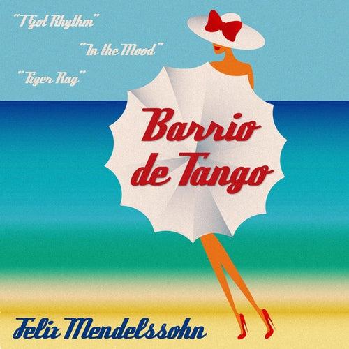 Play & Download Barrio De Tango by Felix Mendelssohn | Napster