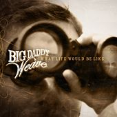 Play & Download What Life Would Be Like by Big Daddy Weave | Napster