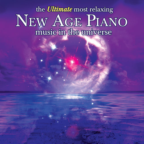 The Ultimate Most Relaxing New Age Piano in the Universe by Various Artists
