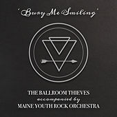 Play & Download Bury Me Smiling by The Ballroom Thieves | Napster