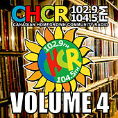 Play & Download C.H.C.R. Canadian Homegrown Community Radio, Vol. 4 by Various Artists | Napster
