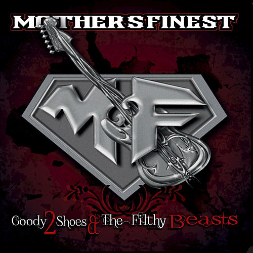 Play & Download Goody 2 Shoes & The Filthy Beasts by Mother's Finest | Napster