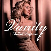 Play & Download Vanity (Chillout Fragrance) by Various Artists | Napster