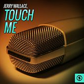 Play & Download Touch Me by Jerry Wallace | Napster