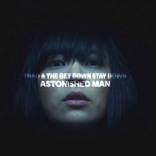 Play & Download Astonished Man by Thao and the Get Down Stay Down | Napster