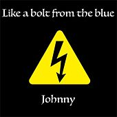 Play & Download Like a bolt from the blue by Johnny | Napster