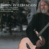 Play & Download Just Like the River and Other Songs with Guitar by Robin Williamson | Napster