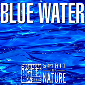 Spirit of Nature - Blue Water by Various Artists
