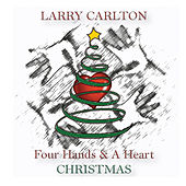 Play & Download Four Hands & A Heart Christmas by Larry Carlton | Napster