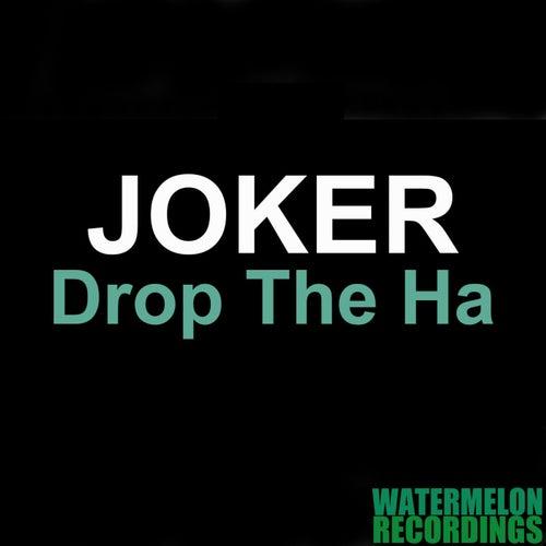 Play & Download Drop the Ha (Joker) by Joker | Napster