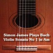 Simon James plays Johann Sebastian Bach (Arr. for Guitar) by Simon James
