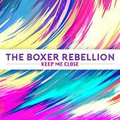 Play & Download Keep Me Close by The Boxer Rebellion | Napster