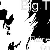 Play & Download Flame On by Big T | Napster