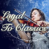 Play & Download Loyal To Classics by Various Artists | Napster