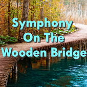 Symphony On The Wooden Bridge by Various Artists