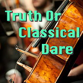 Play & Download Truth Or Classical Dare by Various Artists | Napster