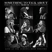 Play & Download Something to Talk About: Portland Pays Tribute to Bonnie Raitt (Live) by Various Artists | Napster