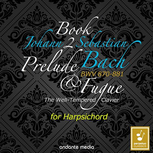 Johann Sebastian Bach: The Well-Tempered Clavier, Book 2, BWV 870 - 881 by Christiane Jaccottet