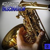 Play & Download Fascination by Ace Cannon | Napster
