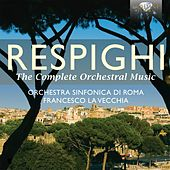 Play & Download Respighi: The Complete Orchestral Music by Orchestra Sinfonica Di Roma | Napster