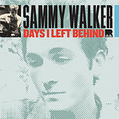 Play & Download Days I Left Behind by Sammy Walker | Napster