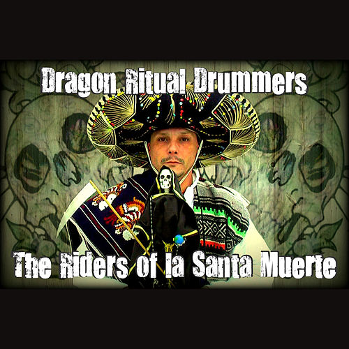 Play & Download Riders of la Santa Muerte - Single by Dragon Ritual Drummers | Napster