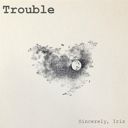 Play & Download Trouble by Iris Sincerely | Napster