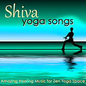 Play & Download Shiva, Yoga Songs – Amazing Healing Music for Zen Yoga Space by Namaste | Napster