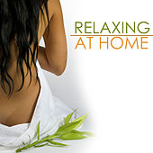 Relaxing at Home - Ultimate Spa Music Collection for the Perfect Spa Day at Home by Spa Music Collection