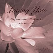 Play & Download Loving You: Empowerment Meditations, Vol. 4 by Deborah Koan | Napster
