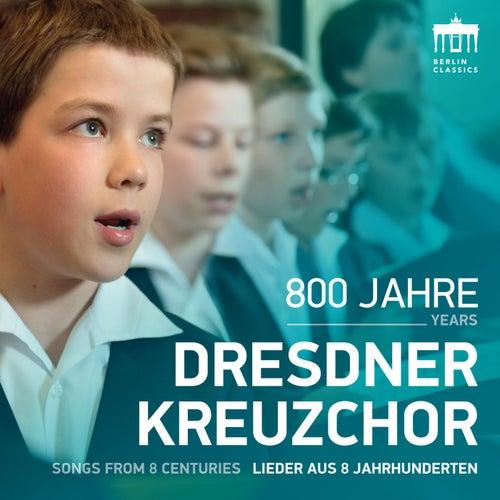800 Jahre Dresdner Kreuzchor (Lieder Aus 8 Jahrhunderten) by Dresdner Kreuzchor