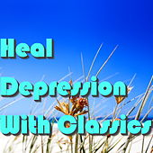 Play & Download Heal Depression With Classics by Various Artists | Napster