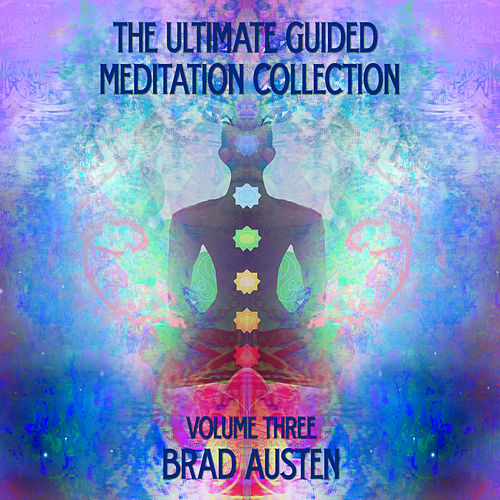 Play & Download The Ultimate Guided Meditation Collection, Vol. Three by Brad Austen | Napster