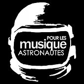 Play & Download Musique Pour Les Astronautes by Various Artists | Napster