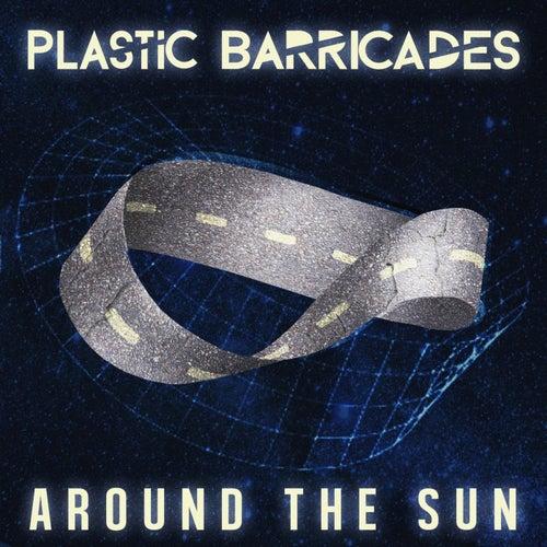 Around the Sun by Plastic Barricades