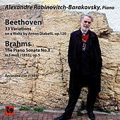Play & Download Beethoven: 33 Variations on a Waltz by Anton Diabelli, Op. 120 - Brahms: Piano Sonata No. 3 in F Minor, Op. 5 (Live) by Alexandre Rabinovitch-Barakovsky | Napster