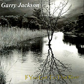 If You Get to That River by Garry Jackson