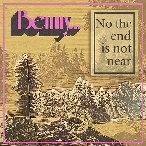 No the End Is Not Near by Benny Hester
