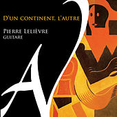 Play & Download D'un continent, l'autre by Pierre Lelièvre | Napster