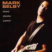 Play & Download More Storms Comin' by Mark Selby | Napster