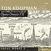 Play & Download Buxthehude: Opera Omnia VII - Vocal Works III by Ton Koopman | Napster